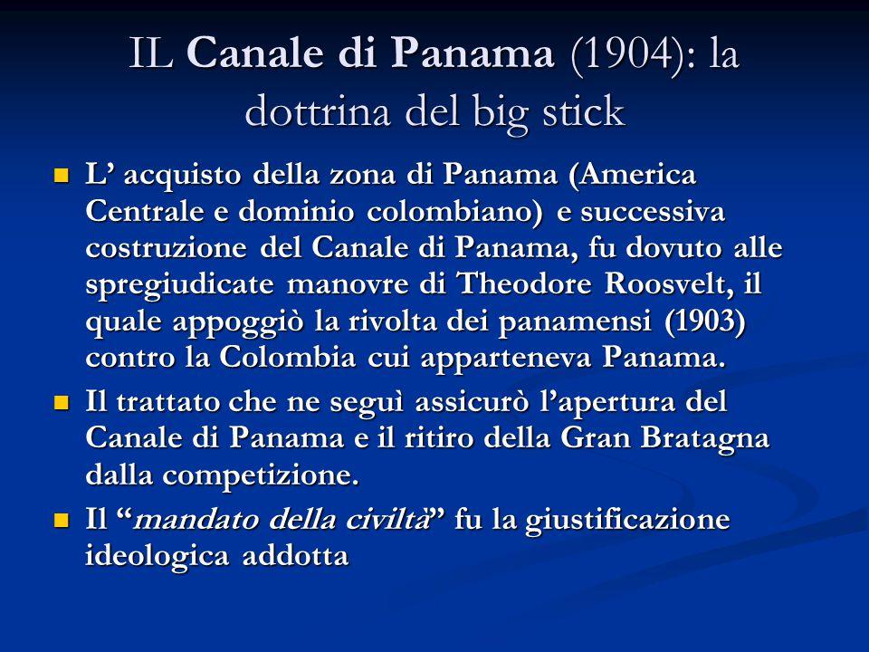 IL Canale di Panama (1904): la dottrina del big stick L' acquisto della zona di Panama (America Centrale e dominio colombiano) e successiva costruzion