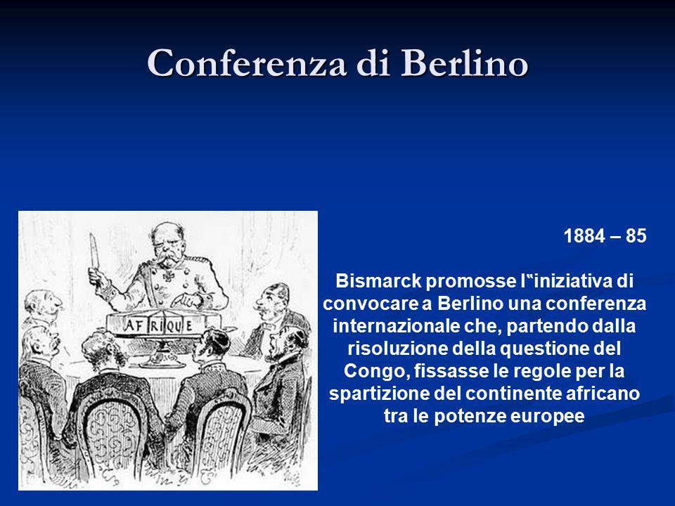 """1884 – 85 Bismarck promosse l """" iniziativa di convocare a Berlino una conferenza internazionale che, partendo dalla risoluzione della questione del Co"""