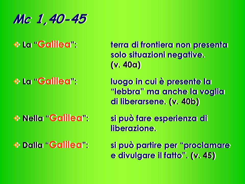 Mc 1,40-45  La Galilea :terra di frontiera non presenta solo situazioni negative.