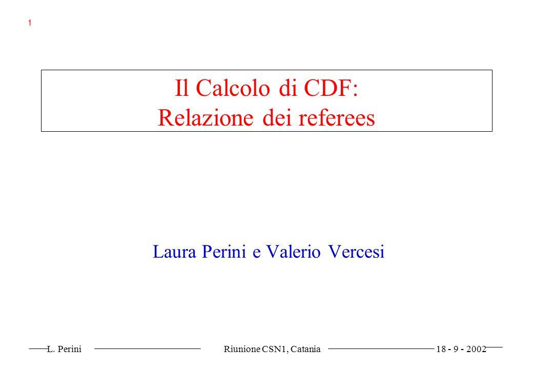L. Perini Riunione CSN1, Catania 18 - 9 - 2002 1 Il Calcolo di CDF: Relazione dei referees Laura Perini e Valerio Vercesi