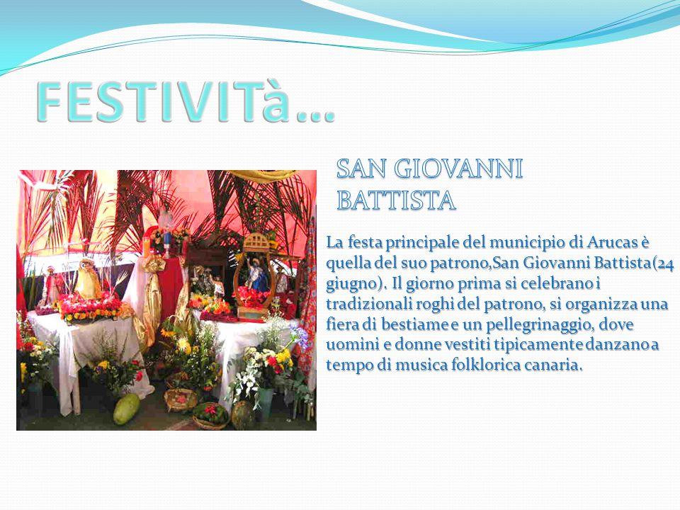 La festa principale del municipio di Arucas è quella del suo patrono,San Giovanni Battista(24 giugno).