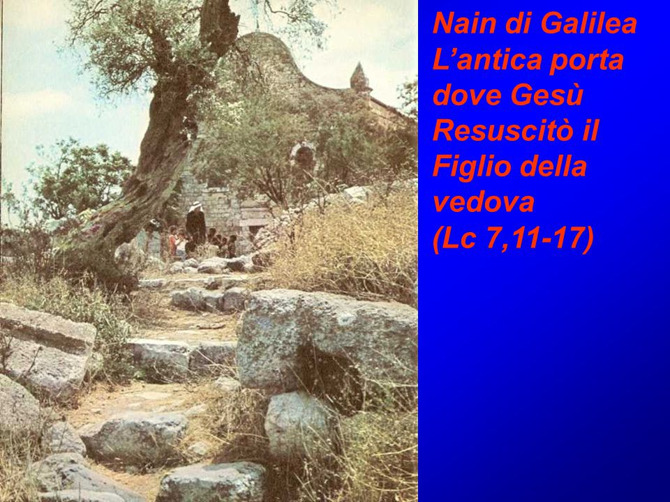 Nain di Galilea L'antica porta dove Gesù Resuscitò il Figlio della vedova (Lc 7,11-17)