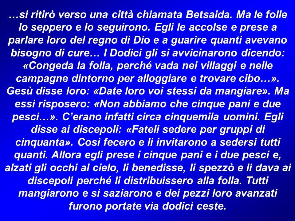 …si ritirò verso una città chiamata Betsaida. Ma le folle lo seppero e lo seguirono. Egli le accolse e prese a parlare loro del regno di Dio e a guari