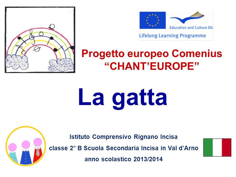 La gatta Progetto europeo Comenius CHANT'EUROPE Istituto Comprensivo Rignano Incisa classe 2° B Scuola Secondaria Incisa in Val d'Arno anno scolastico 2013/2014