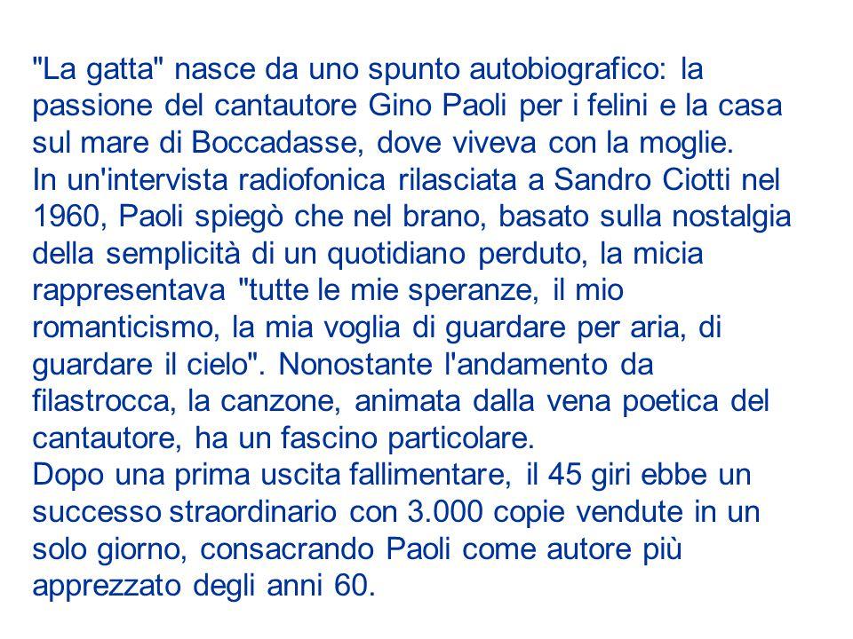 La gatta nasce da uno spunto autobiografico: la passione del cantautore Gino Paoli per i felini e la casa sul mare di Boccadasse, dove viveva con la moglie.
