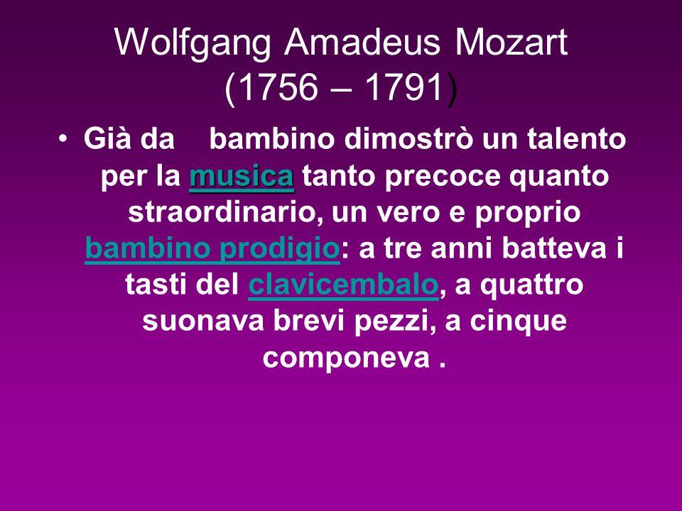 Wolfgang Amadeus Mozart (1756 – 1791) musica musicaGià da bambino dimostrò un talento per la musica tanto precoce quanto straordinario, un vero e proprio bambino prodigio: a tre anni batteva i tasti del clavicembalo, a quattro suonava brevi pezzi, a cinque componeva.musica bambino prodigioclavicembalo