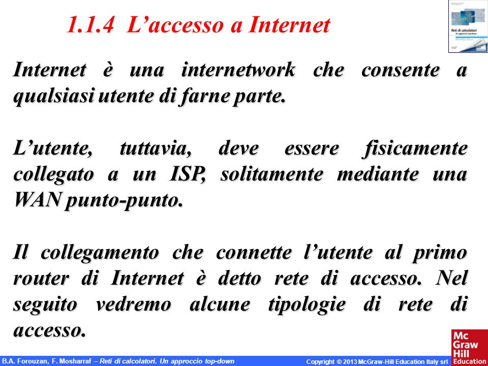 B.A. Forouzan, F. Mosharraf – Reti di calcolatori. Un approccio top-down Copyright © 2013 McGraw-Hill Education Italy srl 1.1.4 L'accesso a Internet I