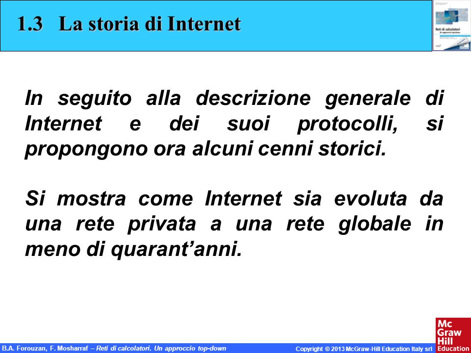 B.A. Forouzan, F. Mosharraf – Reti di calcolatori. Un approccio top-down Copyright © 2013 McGraw-Hill Education Italy srl 1.3 La storia di Internet In