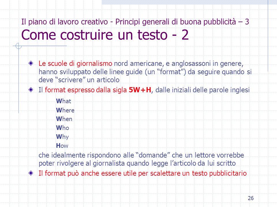 26 Il piano di lavoro creativo - Principi generali di buona pubblicità – 3 Come costruire un testo - 2 Le scuole di giornalismo nord americane, e angl