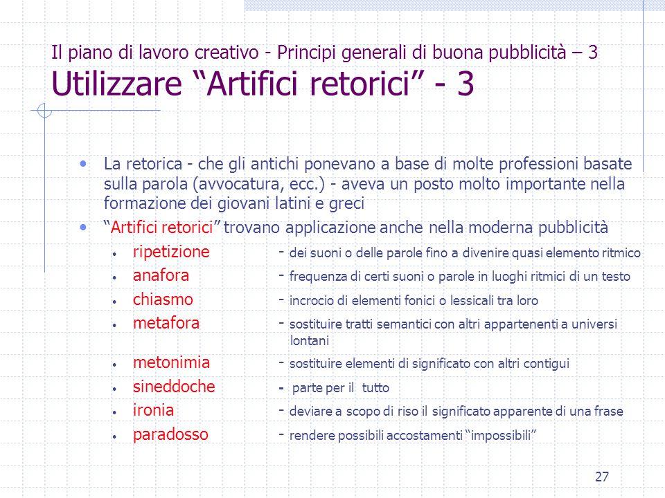 """27 Il piano di lavoro creativo - Principi generali di buona pubblicità – 3 Utilizzare """"Artifici retorici"""" - 3 La retorica - che gli antichi ponevano a"""