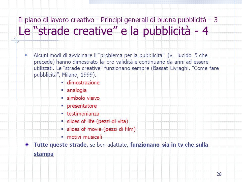 28 Il piano di lavoro creativo - Principi generali di buona pubblicità – 3 Le strade creative e la pubblicità - 4  Alcuni modi di avvicinare il problema per la pubblicità (v.