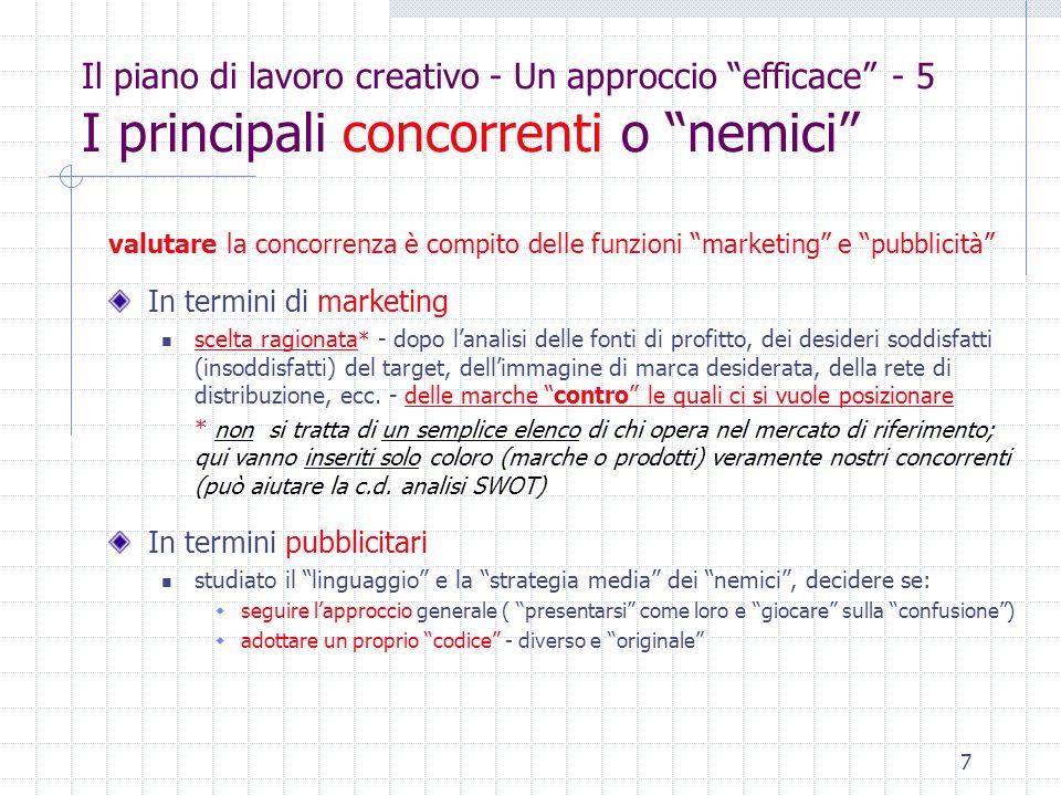 """7 Il piano di lavoro creativo - Un approccio """"efficace"""" - 5 I principali concorrenti o """"nemici"""" valutare la concorrenza è compito delle funzioni """"mark"""