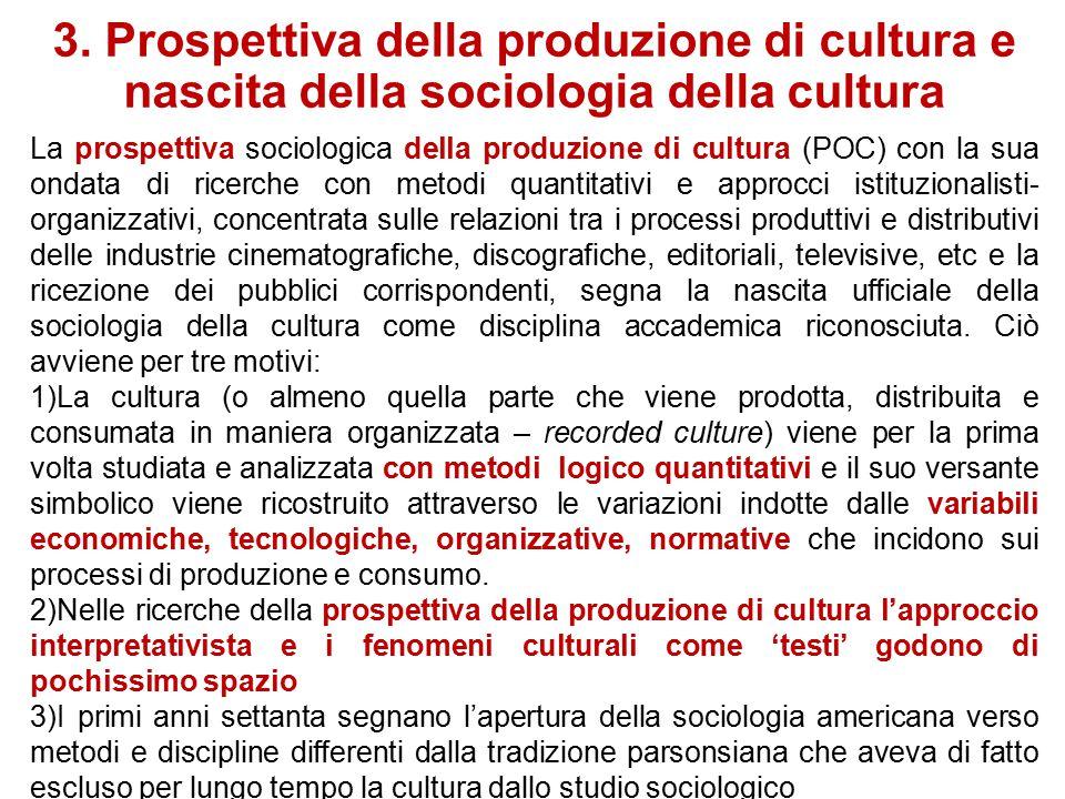 3. Prospettiva della produzione di cultura e nascita della sociologia della cultura Articolatasi negli Stati Uniti a partire dai primi anni settanta,