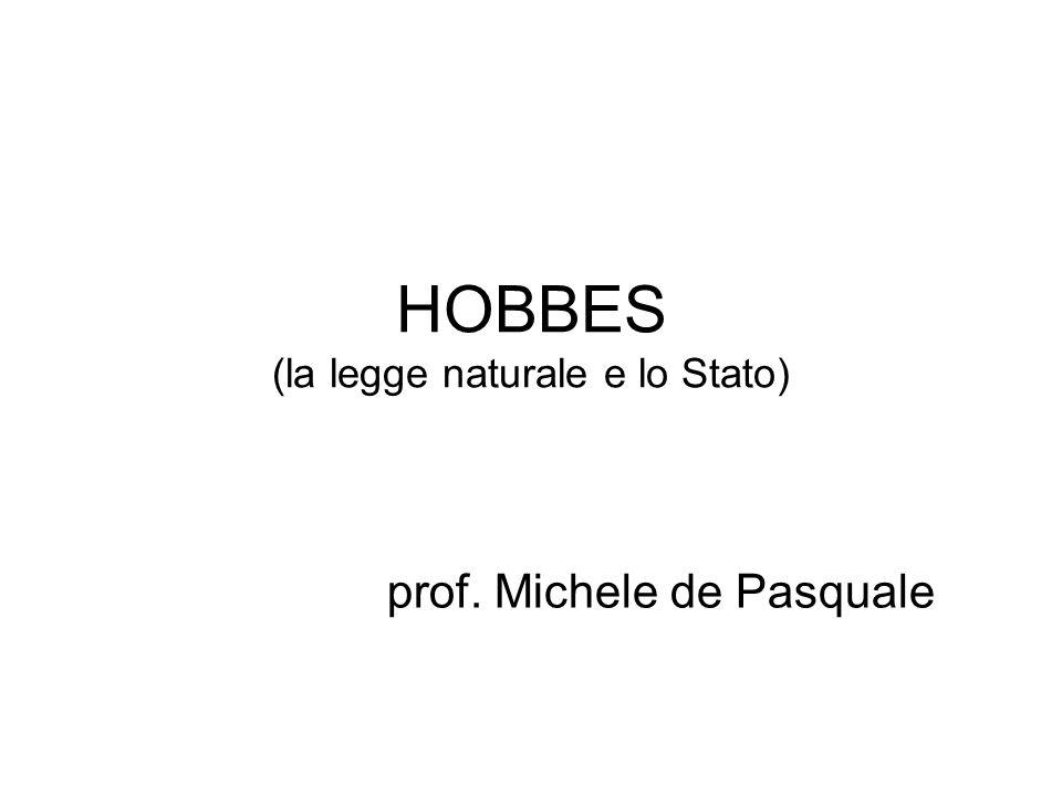HOBBES (la legge naturale e lo Stato) prof. Michele de Pasquale