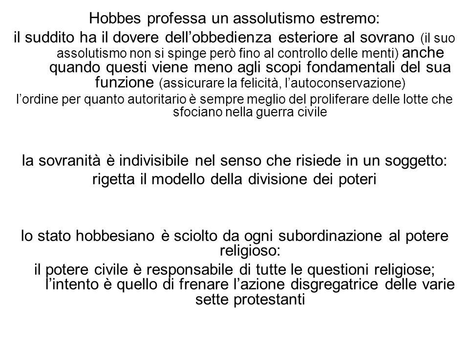 Hobbes professa un assolutismo estremo: il suddito ha il dovere dell'obbedienza esteriore al sovrano (il suo assolutismo non si spinge però fino al co