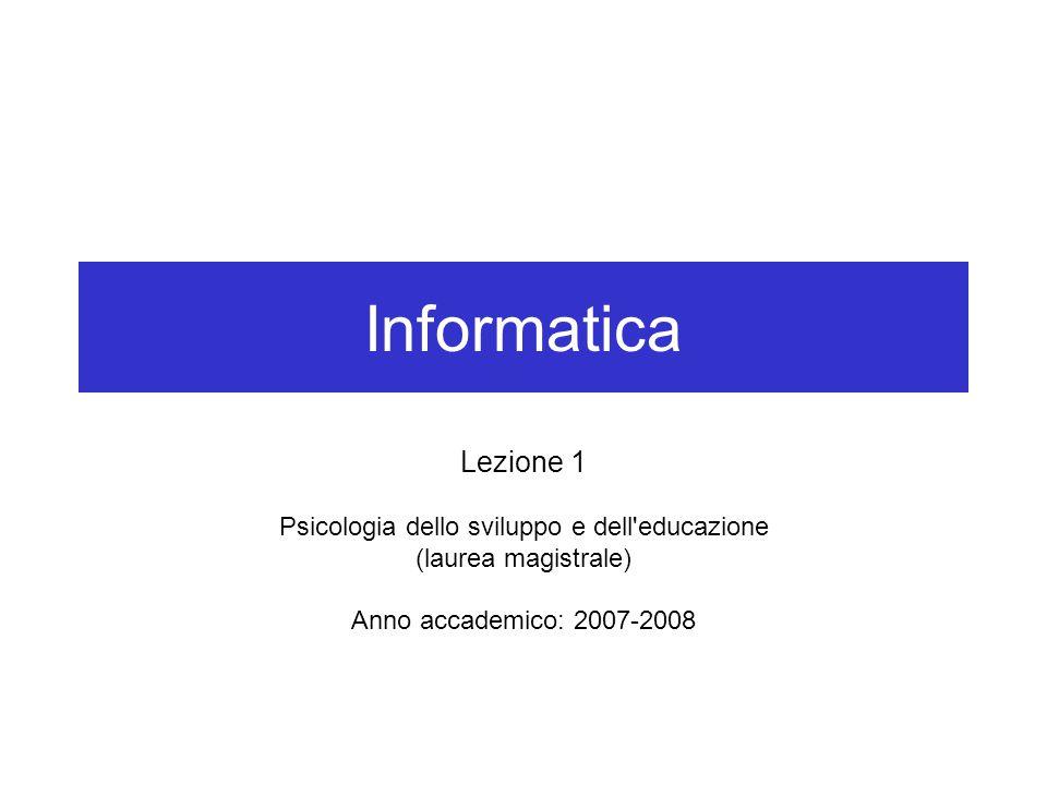 Informatica Lezione 1 Psicologia dello sviluppo e dell'educazione (laurea magistrale) Anno accademico: 2007-2008