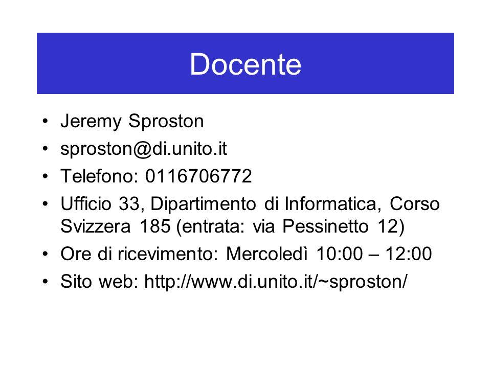 Docente Jeremy Sproston sproston@di.unito.it Telefono: 0116706772 Ufficio 33, Dipartimento di Informatica, Corso Svizzera 185 (entrata: via Pessinetto