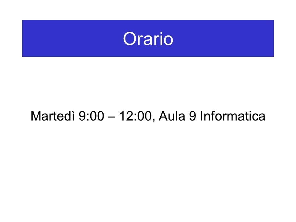 Orario Martedì 9:00 – 12:00, Aula 9 Informatica
