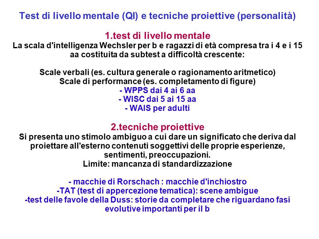 Test di livello mentale (QI) e tecniche proiettive (personalità) 1.test di livello mentale La scala d'intelligenza Wechsler per b e ragazzi di età com