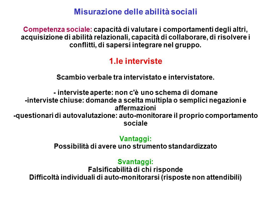 Misurazione delle abilità sociali Competenza sociale: capacità di valutare i comportamenti degli altri, acquisizione di abilità relazionali, capacità