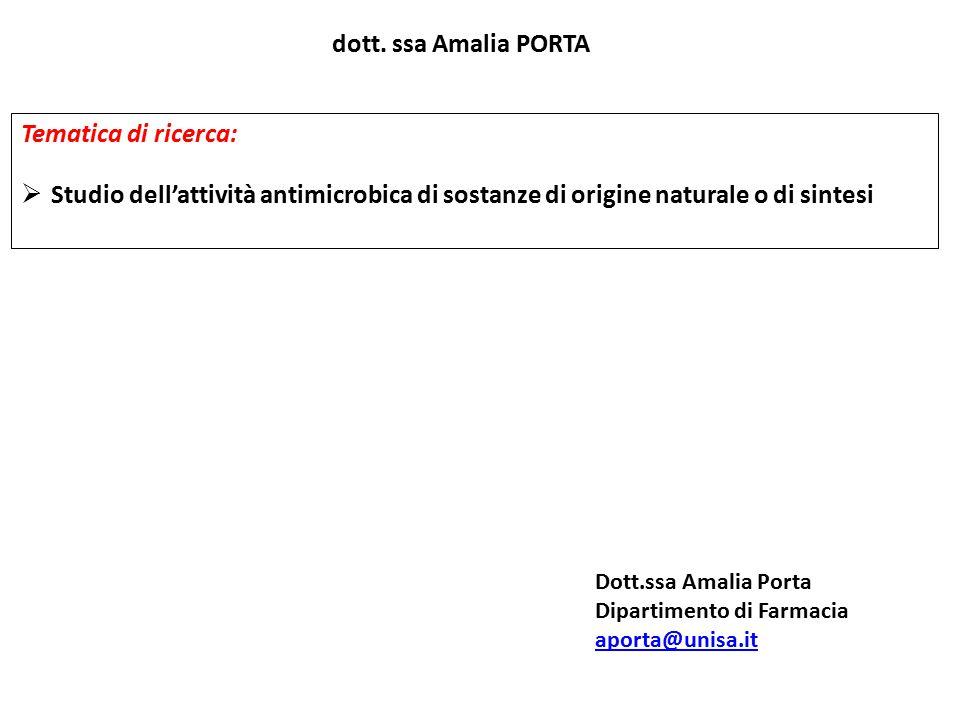 dott. ssa Amalia PORTA Tematica di ricerca:  Studio dell'attività antimicrobica di sostanze di origine naturale o di sintesi Dott.ssa Amalia Porta Di