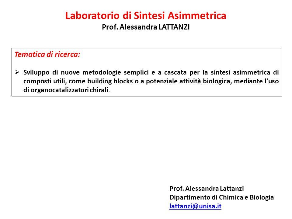Laboratorio di Sintesi Asimmetrica Prof. Alessandra LATTANZI Tematica di ricerca:  Sviluppo di nuove metodologie semplici e a cascata per la sintesi