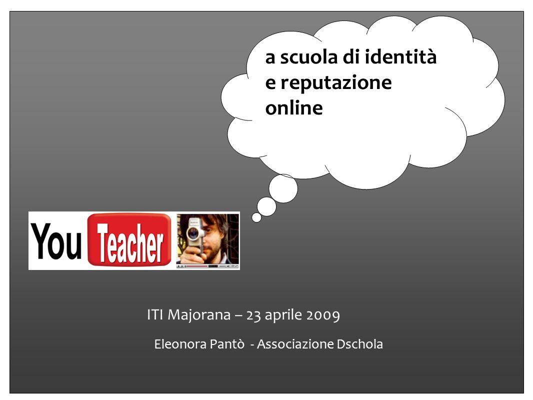Eleonora Pantò - Associazione Dschola ITI Majorana – 23 aprile 2009 a scuola di identità e reputazione online