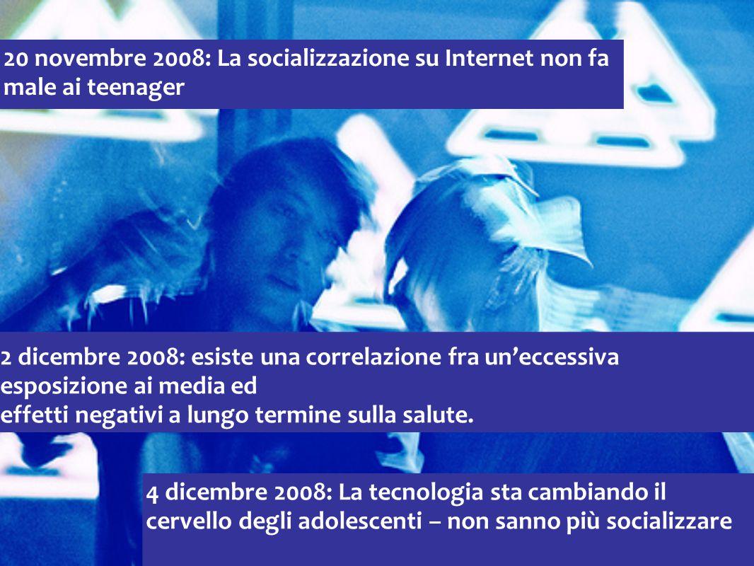 20 novembre 2008: La socializzazione su Internet non fa male ai teenager 4 dicembre 2008: La tecnologia sta cambiando il cervello degli adolescenti – non sanno più socializzare 2 dicembre 2008: esiste una correlazione fra un'eccessiva esposizione ai media ed effetti negativi a lungo termine sulla salute.