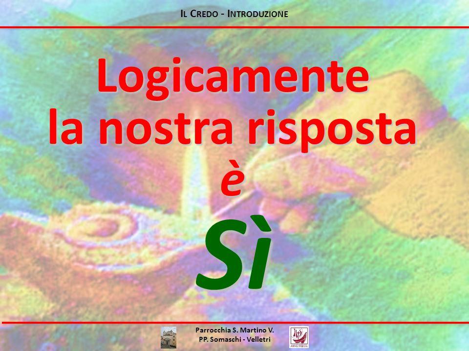 I L C REDO - I NTRODUZIONE Logicamente la nostra risposta è Sì Parrocchia S.