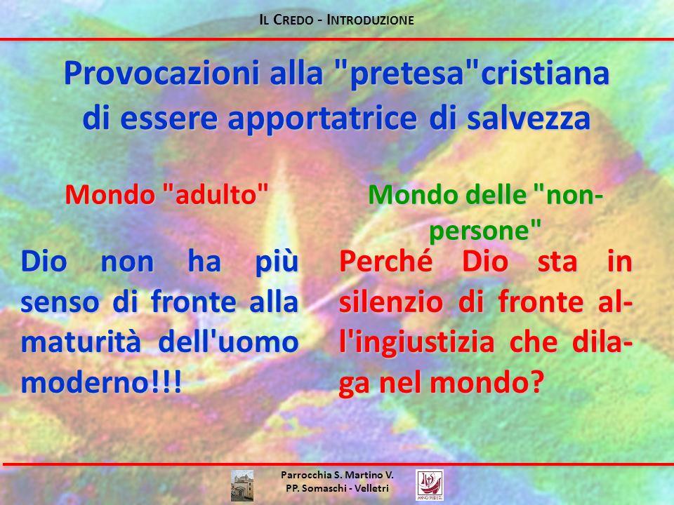 I L C REDO - I NTRODUZIONE Provocazioni alla pretesa cristiana di essere apportatrice di salvezza Parrocchia S.