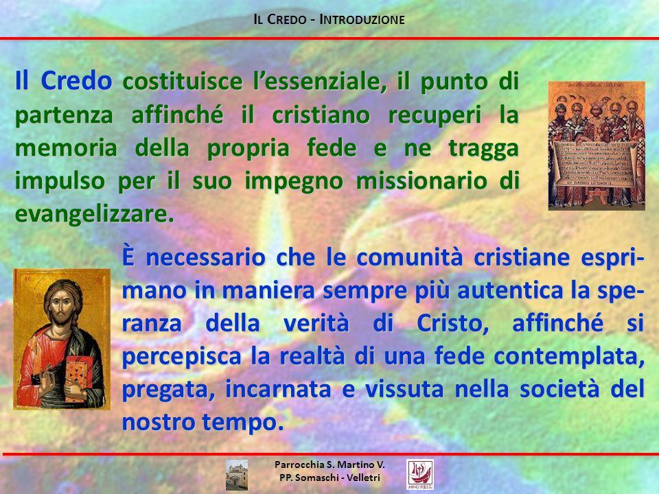 I L C REDO - I NTRODUZIONE Il Credo costituisce l'essenziale, il punto di partenza affinché il cristiano recuperi la memoria della propria fede e ne tragga impulso per il suo impegno missionario di evangelizzare.