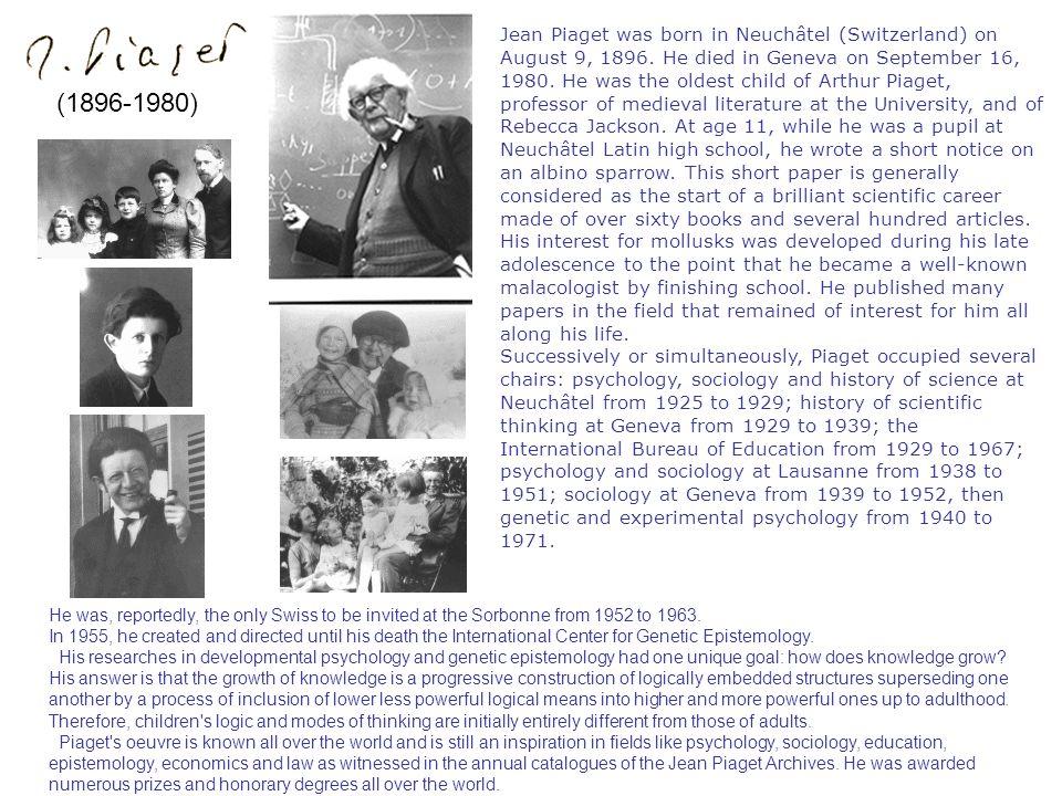 (1896-1980) Jean Piaget was born in Neuchâtel (Switzerland) on August 9, 1896.