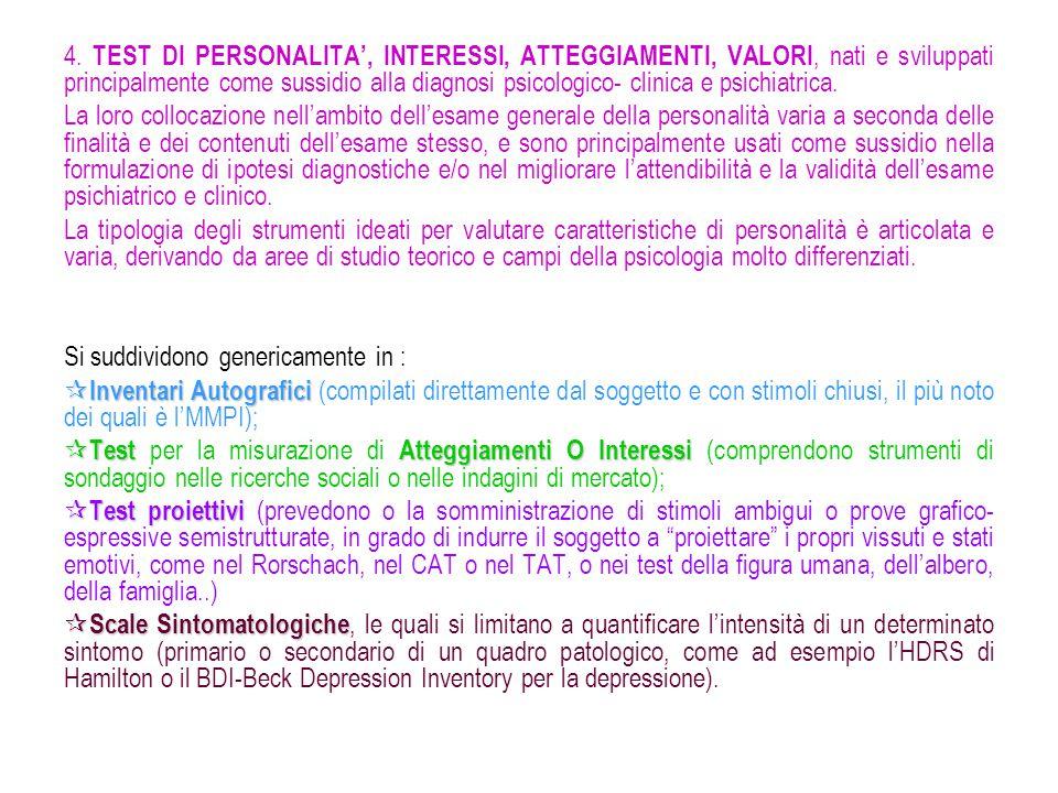 4. TEST DI PERSONALITA', INTERESSI, ATTEGGIAMENTI, VALORI, nati e sviluppati principalmente come sussidio alla diagnosi psicologico- clinica e psichia