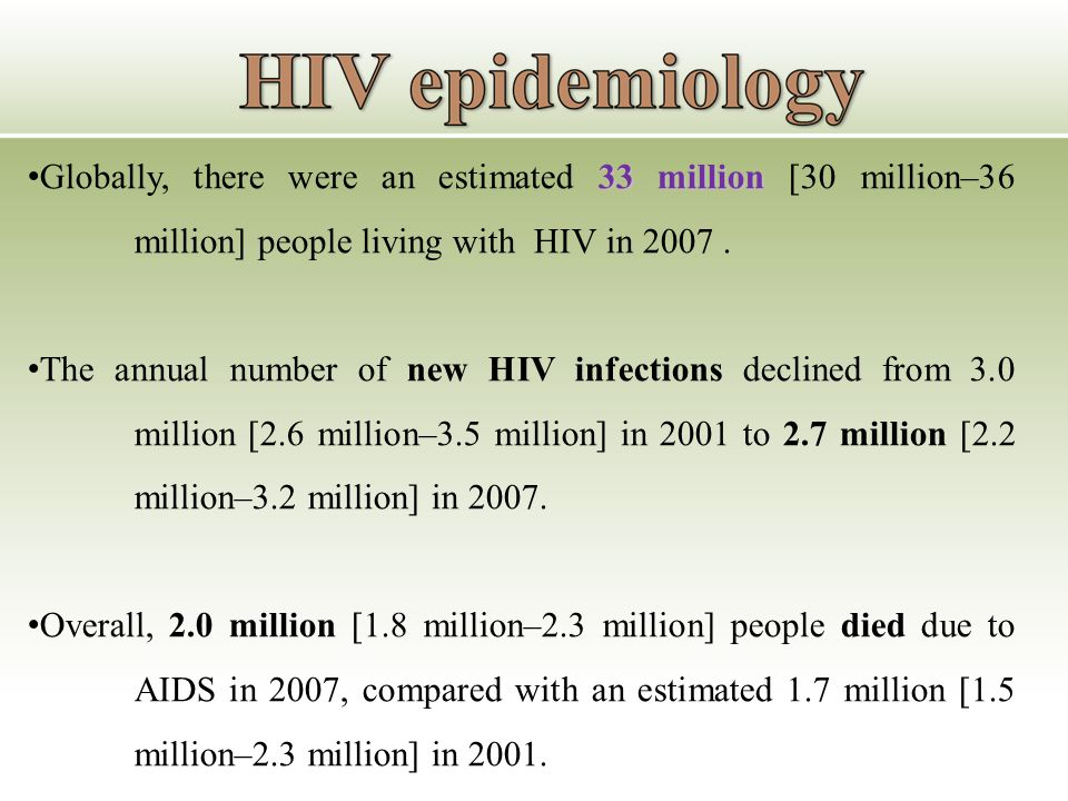 33 million Globally, there were an estimated 33 million [30 million–36 million] people living with HIV in 2007.