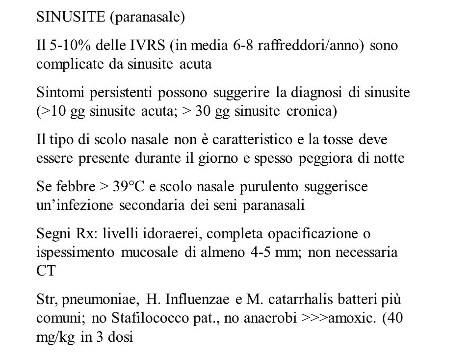 SINUSITE (paranasale) Il 5-10% delle IVRS (in media 6-8 raffreddori/anno) sono complicate da sinusite acuta Sintomi persistenti possono suggerire la d