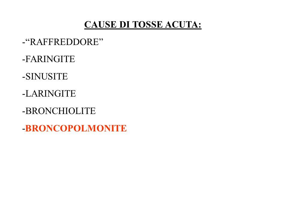 """CAUSE DI TOSSE ACUTA: -""""RAFFREDDORE"""" -FARINGITE -SINUSITE -LARINGITE -BRONCHIOLITE -BRONCOPOLMONITE"""
