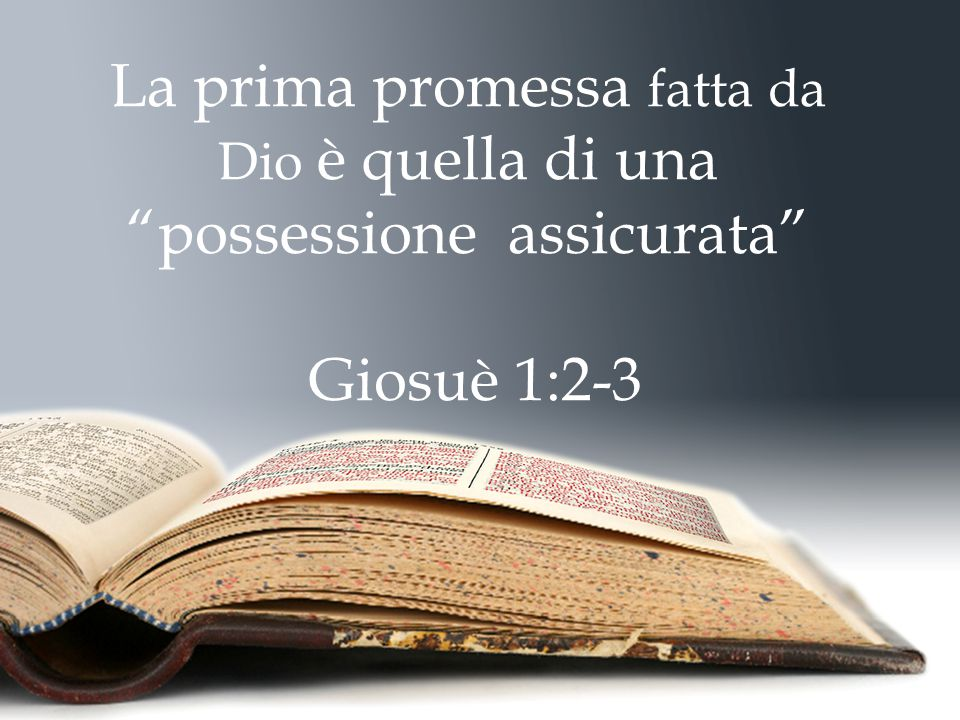 La prima promessa fatta da Dio è quella di una possessione assicurata Giosuè 1:2-3