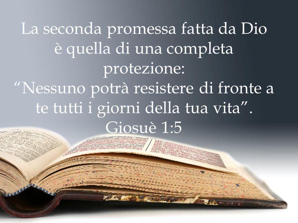 La seconda promessa fatta da Dio è quella di una completa protezione: Nessuno potrà resistere di fronte a te tutti i giorni della tua vita .