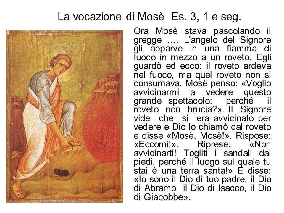 Ora Mosè stava pascolando il gregge …. L'angelo del Signore gli apparve in una fiamma di fuoco in mezzo a un roveto. Egli guardò ed ecco: il roveto ar