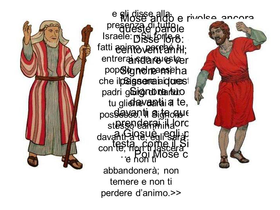 Mosè andò e rivolse ancora queste parole a tutto Israele. Disse loro: «Io oggi ho centovent'anni; non posso più andare e venire; inoltre il Signore mi