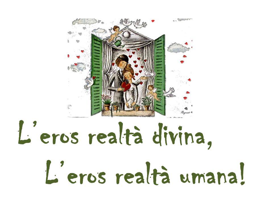 L'eros realtà divina, L'eros realtà umana!