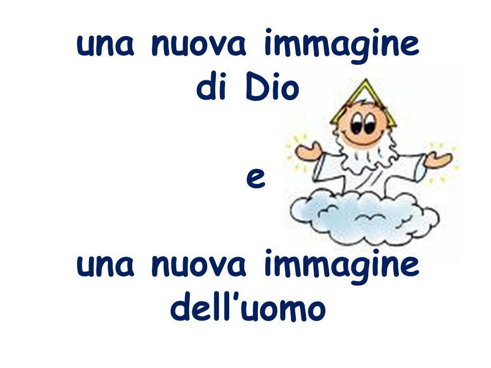 una nuova immagine di Dio e una nuova immagine dell'uomo