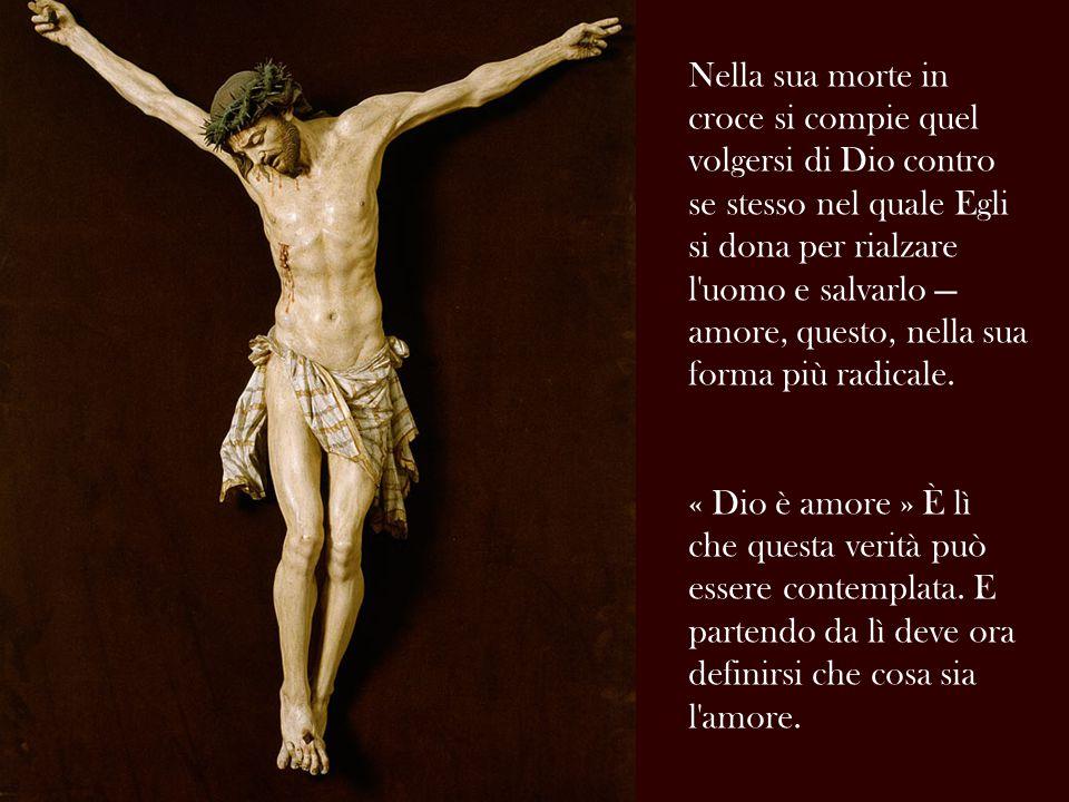 Nella sua morte in croce si compie quel volgersi di Dio contro se stesso nel quale Egli si dona per rialzare l'uomo e salvarlo — amore, questo, nella