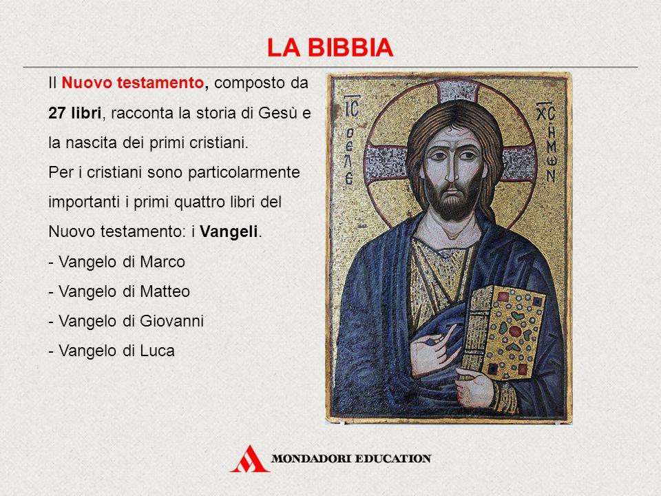 LA BIBBIA Il Nuovo testamento, composto da 27 libri, racconta la storia di Gesù e la nascita dei primi cristiani. Per i cristiani sono particolarmente