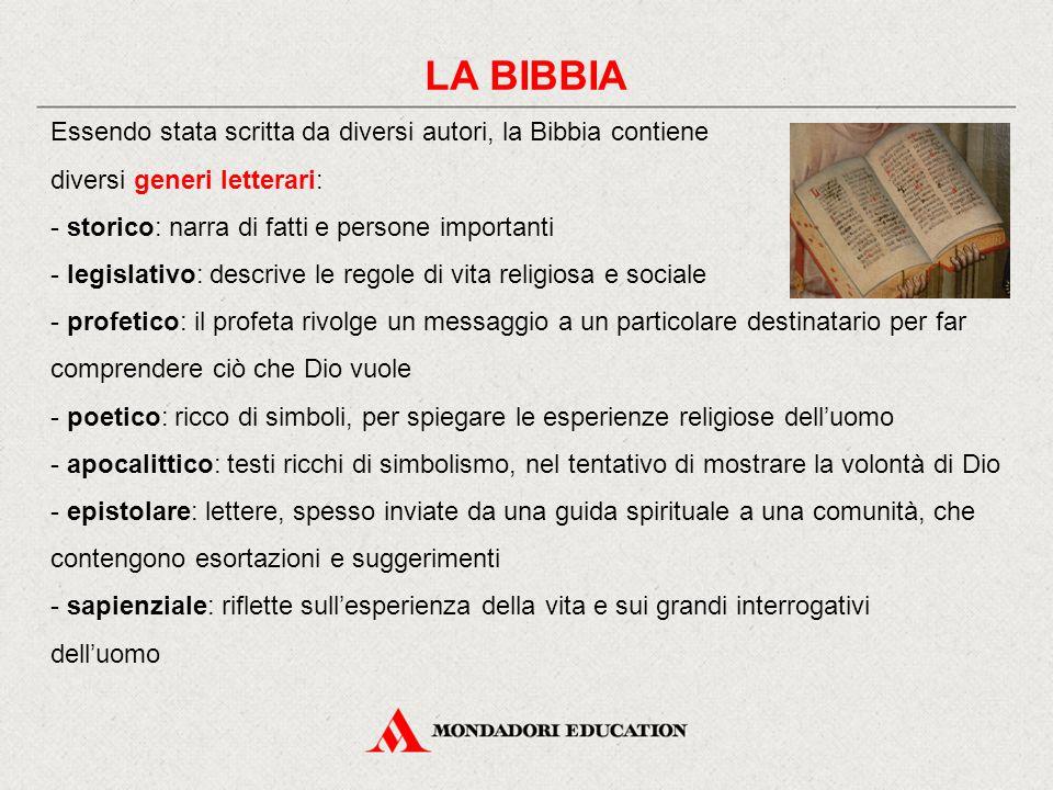 LA BIBBIA Essendo stata scritta da diversi autori, la Bibbia contiene diversi generi letterari: - storico: narra di fatti e persone importanti - legis