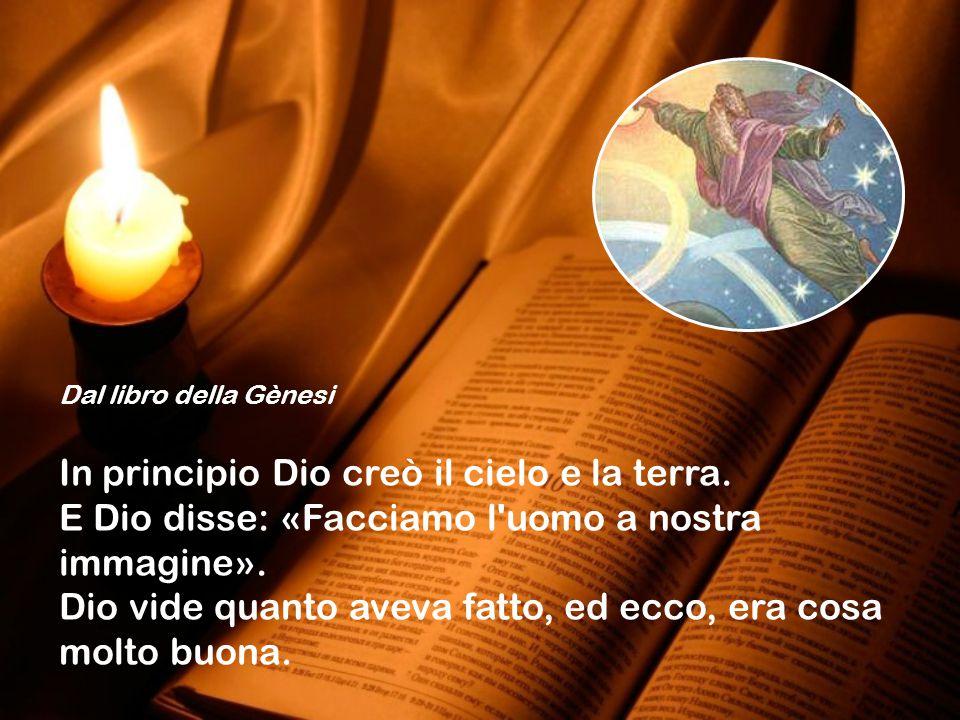 Dal libro della Gènesi In principio Dio creò il cielo e la terra.