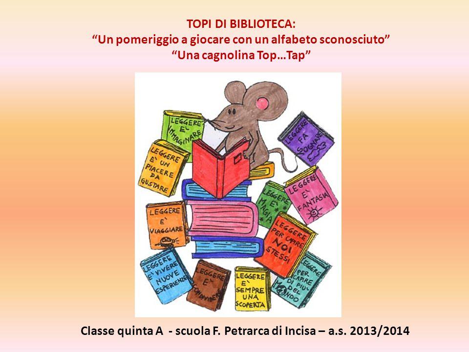 TOPI DI BIBLIOTECA: Un pomeriggio a giocare con un alfabeto sconosciuto Una cagnolina Top…Tap Classe quinta A - scuola F.