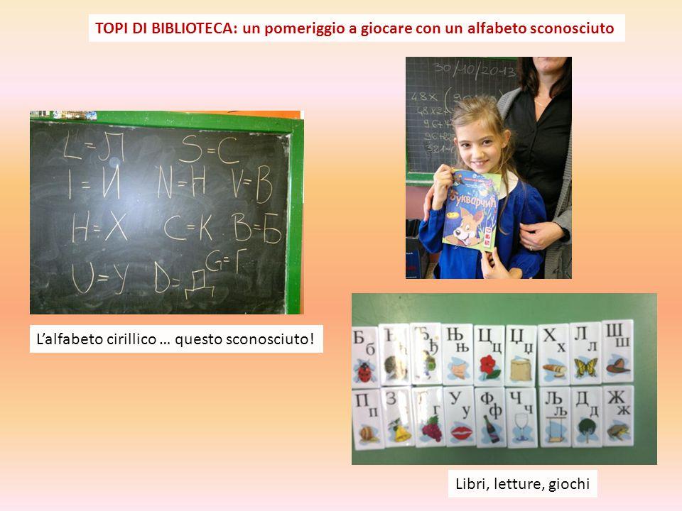 Libri, letture, giochi Topi di biblioteca: un pomeriggio a giocare con un alfabeto sconosciuto L'alfabeto cirillico … questo sconosciuto.