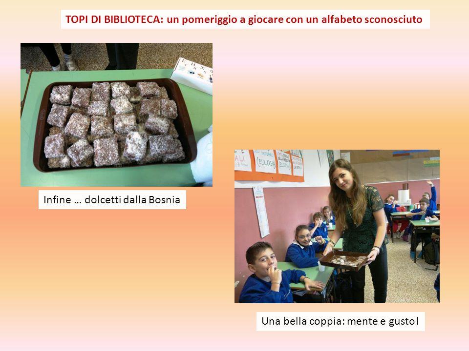 Infine … dolcetti dalla Bosnia Una bella coppia: mente e gusto.
