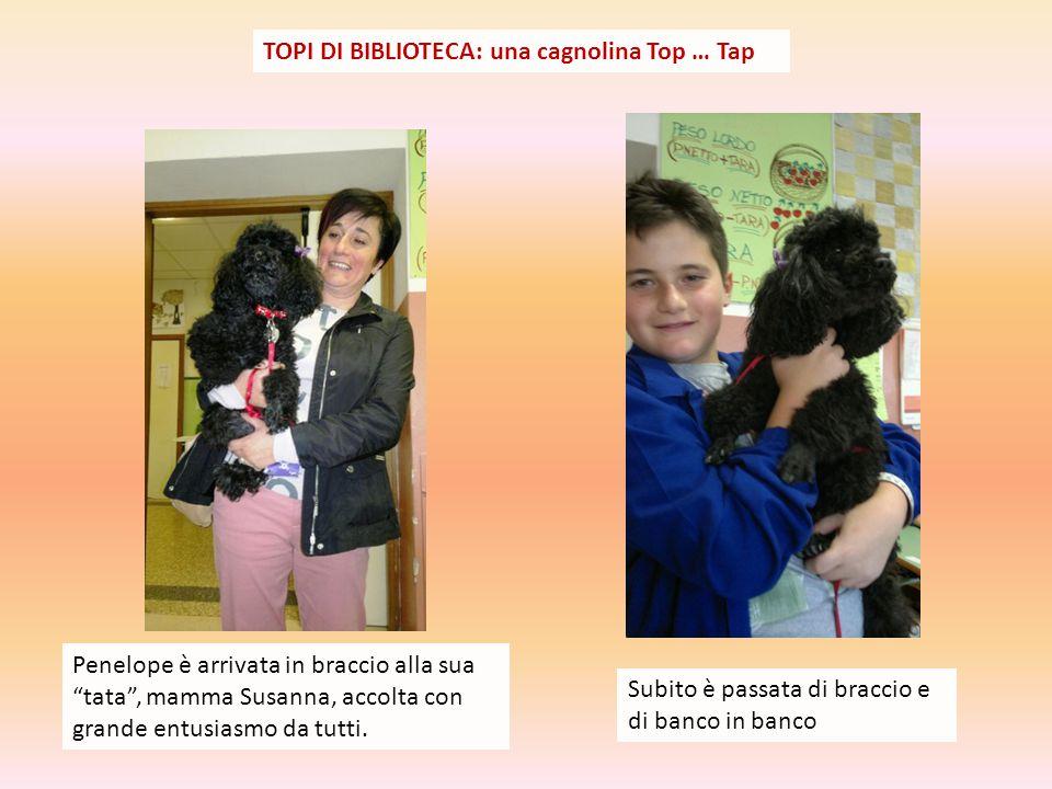 TOPI DI BIBLIOTECA: una cagnolina Top … Tap Penelope è arrivata in braccio alla sua tata , mamma Susanna, accolta con grande entusiasmo da tutti.
